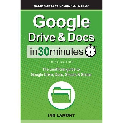 Google Drive & Docs In 30 Minutes - 3rd Edition by  Ian Lamont (Paperback)