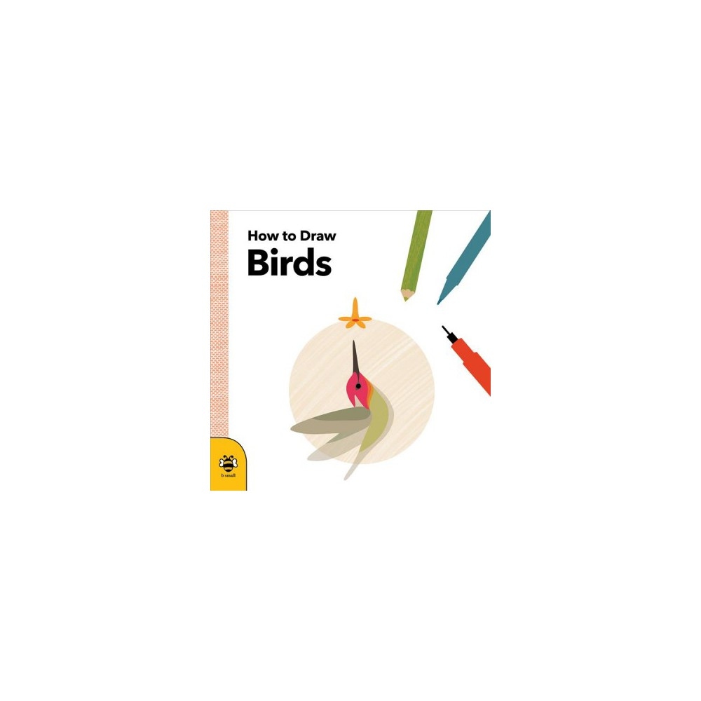 How to Draw Birds - (How to Draw) by Anna Betts (Paperback)