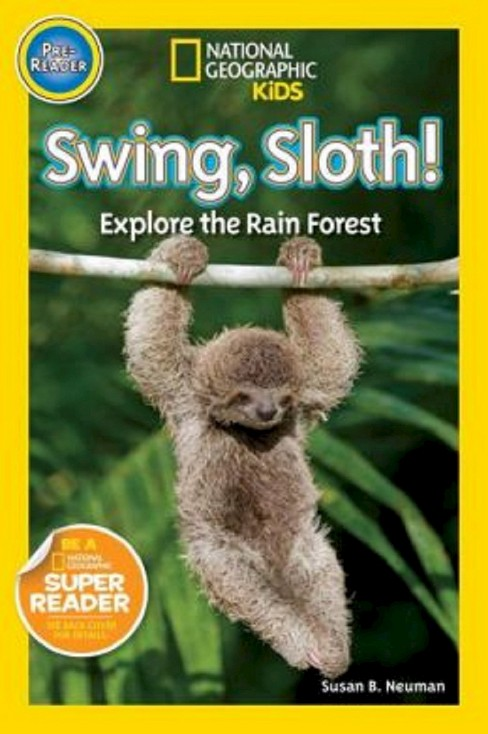National Geographic Readers: Swing Sloth!: Explore the Rain Forest (Paperback) by Susan B. Neuman - image 1 of 1