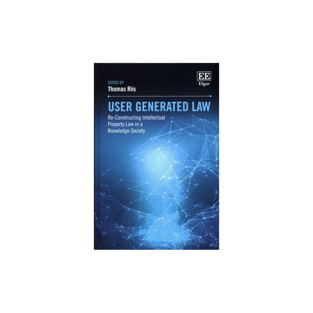 User Generated Law : Re-Constructing Intellectual Property Law in a Knowledge Society (Hardcover)