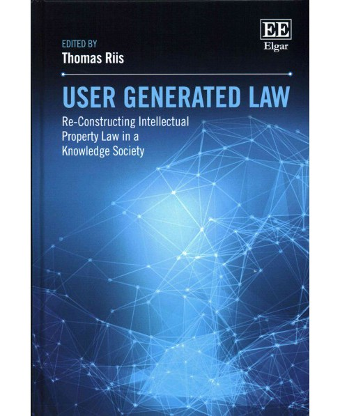 User Generated Law : Re-Constructing Intellectual Property Law in a Knowledge Society (Hardcover) - image 1 of 1