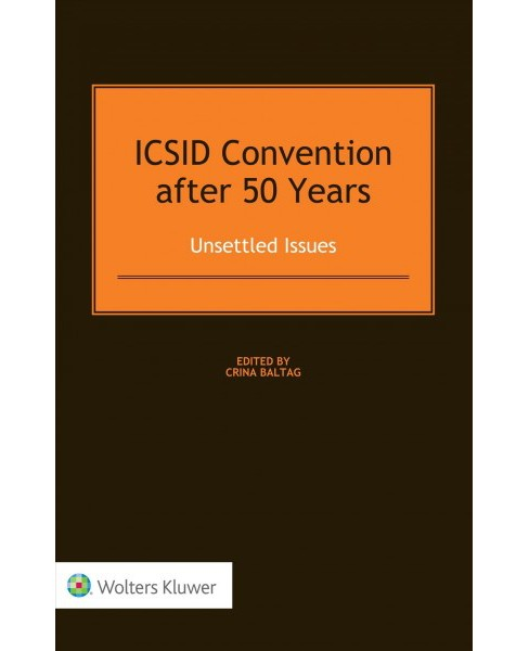 ICSID Convention After 50 Years : Unsettled Issues (Hardcover) - image 1 of 1