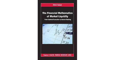 Financial Mathematics of Market Liquidity : From Optimal Execution to Market Making (Hardcover) (Olivier - image 1 of 1