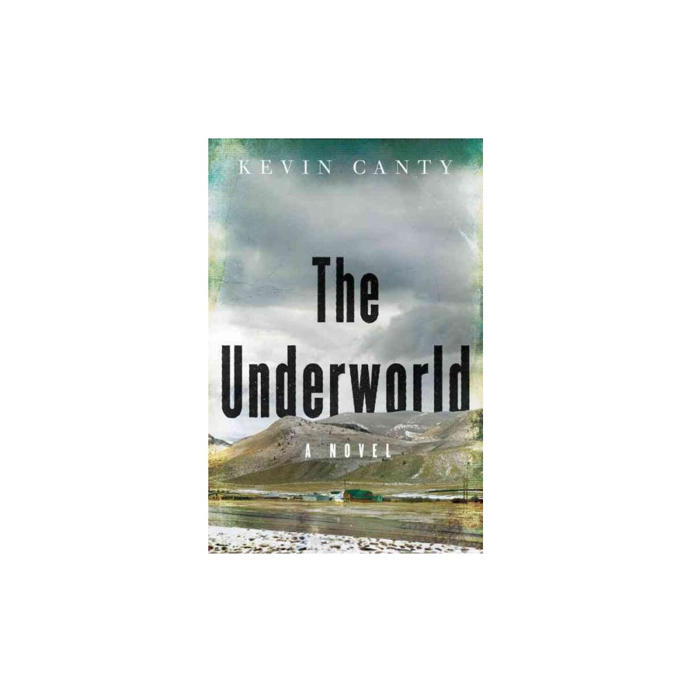 Underworld - by Kevin Canty (Hardcover)