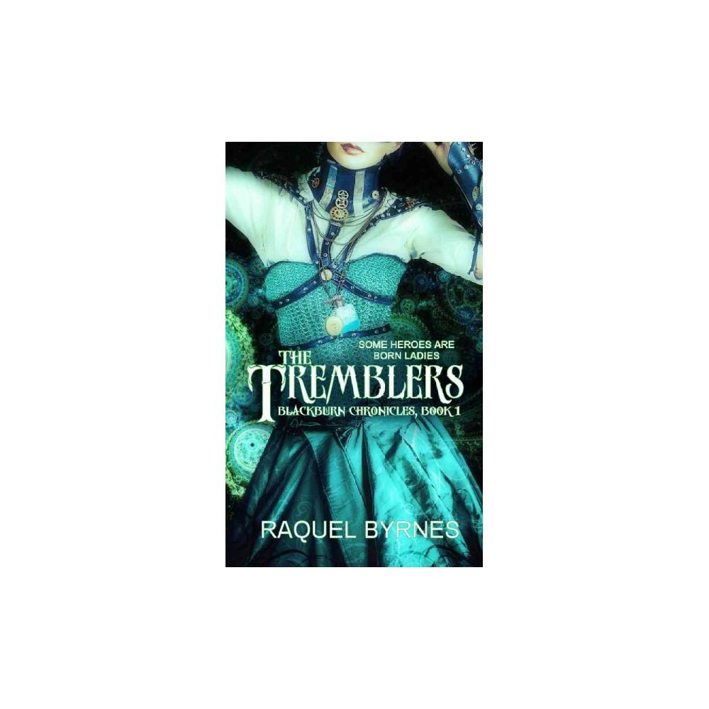 Tremblers - (Blackburn Chronicles) by Raquel Byrnes (Paperback)