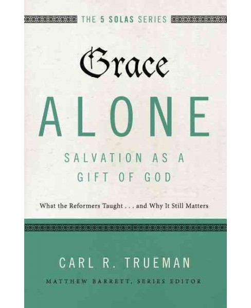 Grace Alone : Salvation As a Gift of God: What the Reformers Taught...and Why It Still Matters - image 1 of 1