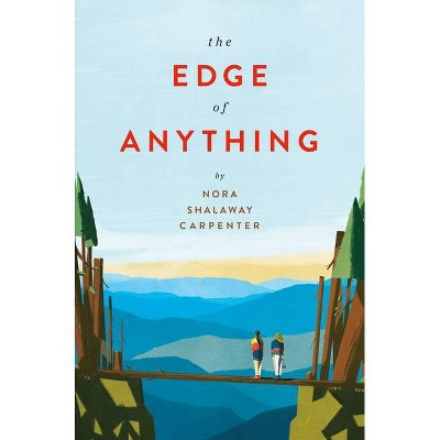 The Edge of Anything - by  Nora Shalaway Carpenter (Hardcover)
