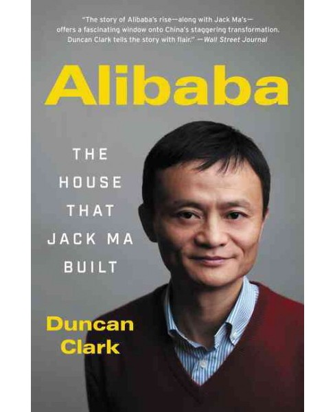 Alibaba : The House That Jack Ma Built -  Reprint by Duncan Clark (Paperback) - image 1 of 1