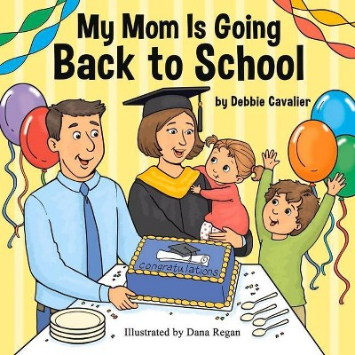 My Mom Is Going Back to School - by  Debbie Cavalier (Paperback)