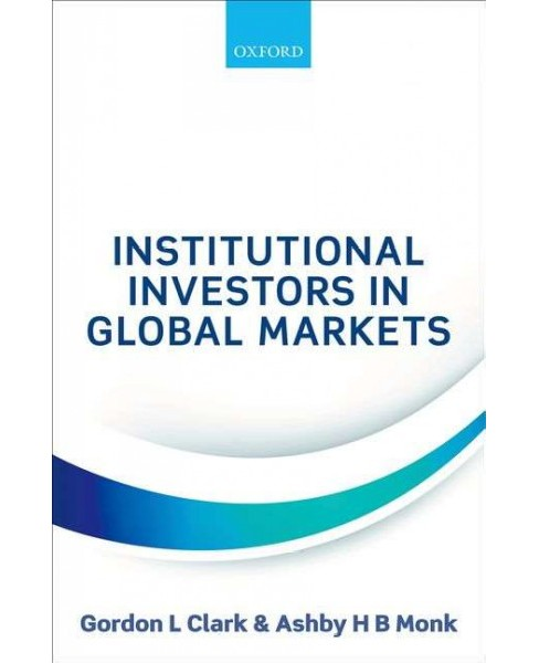 Institutional Investors in Global Markets (Hardcover) (Gordon L. Clark & Ashby H. B. Monk) - image 1 of 1