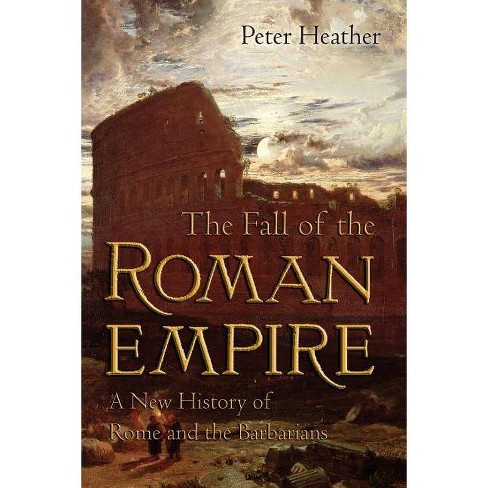 The Fall of the Roman Empire - by  Peter Heather (Paperback) - image 1 of 1