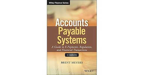Accounts Payable Systems : A Guide to e-Payments, Regulation, and Financial Transactions (Hardcover) - image 1 of 1