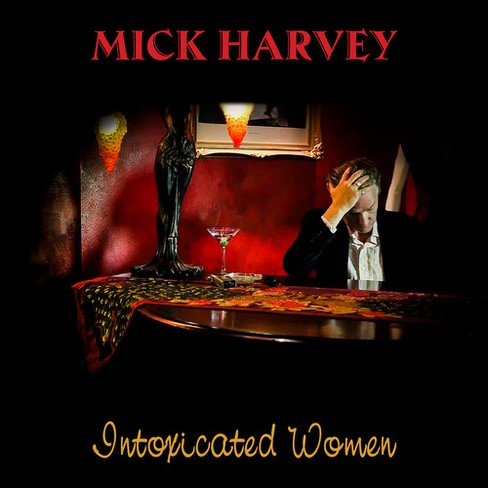 Mick Harvey - Intoxicated Women (CD) - image 1 of 1