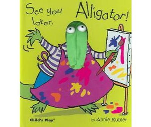See You Later, Alligator! (Hardcover) (Annie Kubler) - image 1 of 1