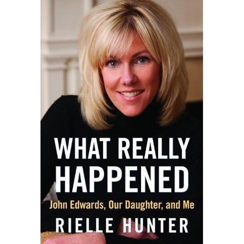 What Really Happened: John Edwards, Our Daughter, and Me (Hardcover) by Rielle Hunter - image 1 of 1