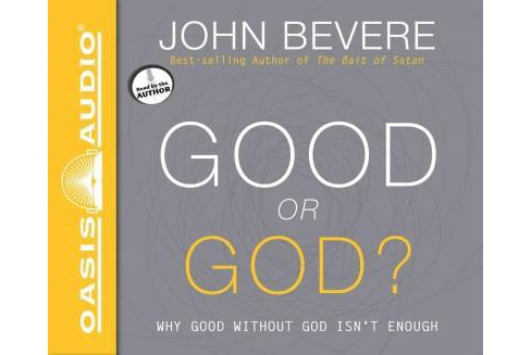 Good or God? : Why Good Without God Isn't Enough (Unabridged) (CD/Spoken Word) (John Bevere) - image 1 of 1