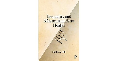 Inequalities and African-American Health : How Racial Disparities Create Sickness (Paperback) (Shirley - image 1 of 1