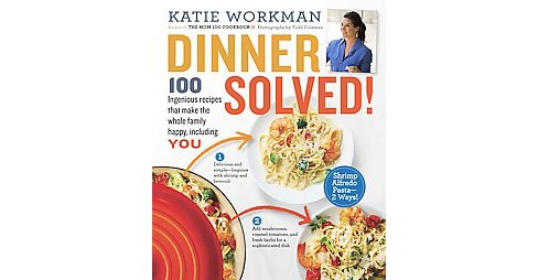 Dinner Solved! : 100 Ingenious Recipes That Make the Whole Family Happy, Including You! (Paperback) - image 1 of 1