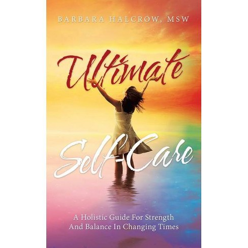 Ultimate Self-Care - by  Barbara Halcrow Msw (Paperback) - image 1 of 1