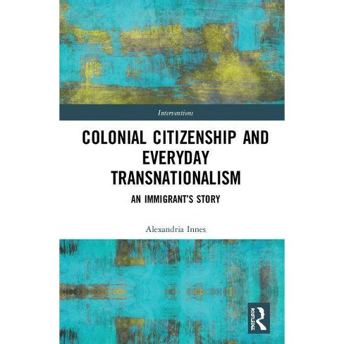 Colonial Citizenship and Everyday Transnationalism - (Interventions) by  Alexandria J Innes (Hardcover) - image 1 of 1