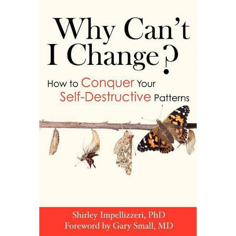 Why Can't I Change? How to Conquer Your Self-Destructive Patterns - by  Shirley Impellizzeri (Paperback) - image 1 of 1