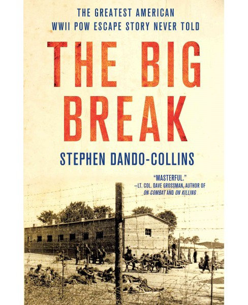 Big Break : The Greatest American WWII POW Escape Story Never Told (Hardcover) (Stephen Dando-Collins) - image 1 of 1