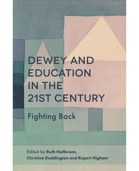 Dewey and Education in the 21st Century : Fighting Back -  (Hardcover) - image 1 of 1