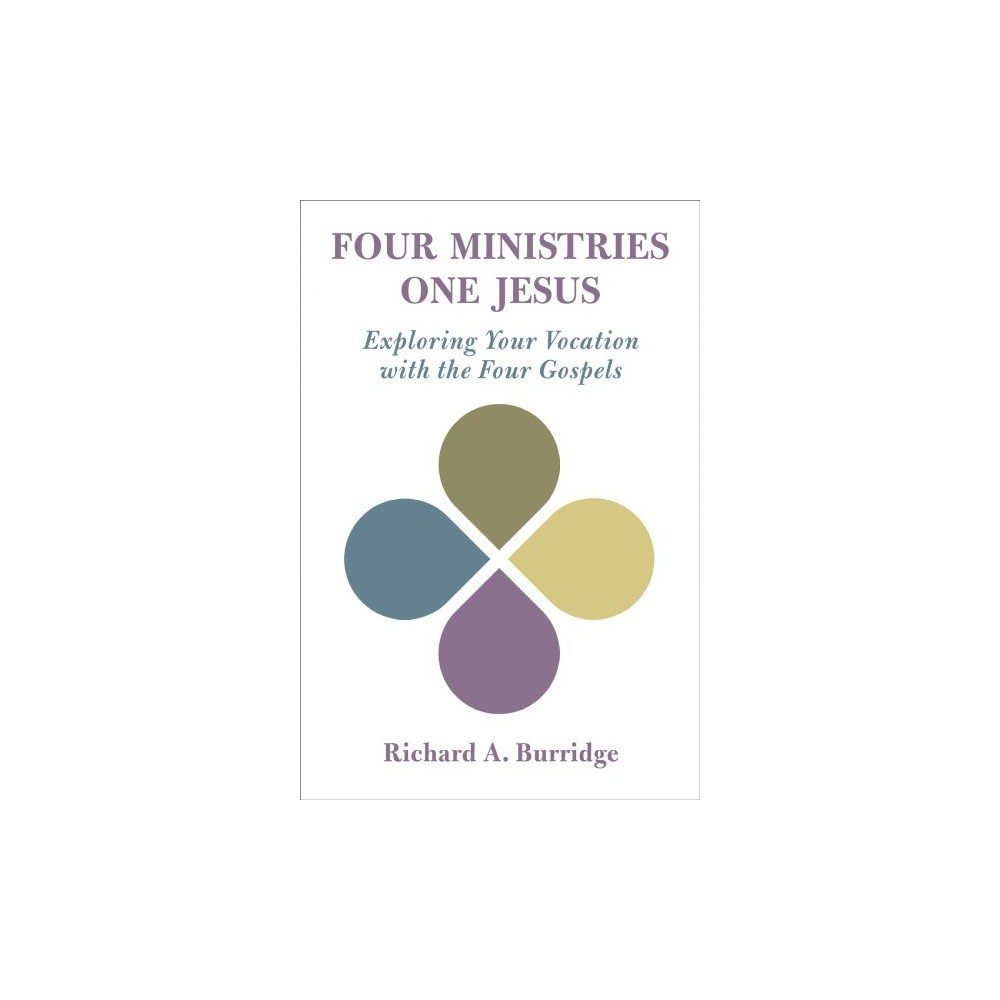 Four Ministries, One Jesus : Exploring Your Vocation With the Four Gospels - (Paperback)
