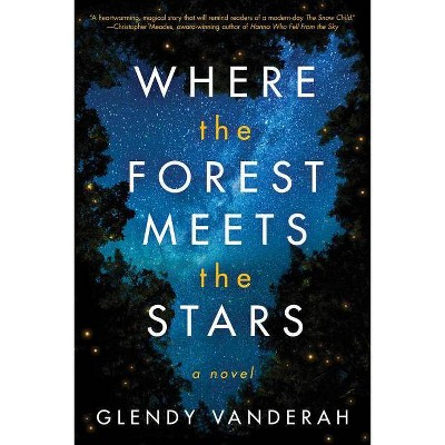 Where the Forest Meets the Stars - by  Glendy Vanderah (Paperback)