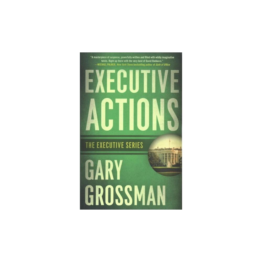 Executive Actions - Reprint (Executive) by Gary Grossman (Paperback)