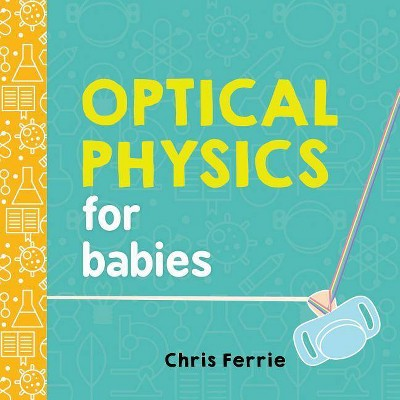Optical Physics for Babies - (Baby University)by Chris Ferrie (Board_book)