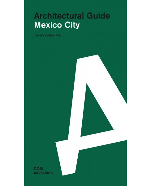Mexico City : Architectural Guide (Paperback) (Sarah Zahradnik) - image 1 of 1