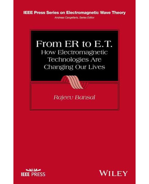 From ER to E.T. : How Electromagnetic Technologies Are Changing Our Lives (Paperback) (Rajeev Bansal) - image 1 of 1