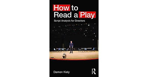 How to Read a Play : Script Analysis for Directors (Paperback) (Damon Kiely) - image 1 of 1