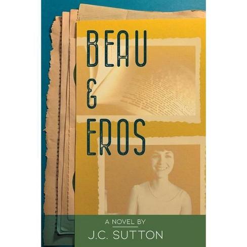 Beau & Eros - by  J C Sutton (Paperback) - image 1 of 1