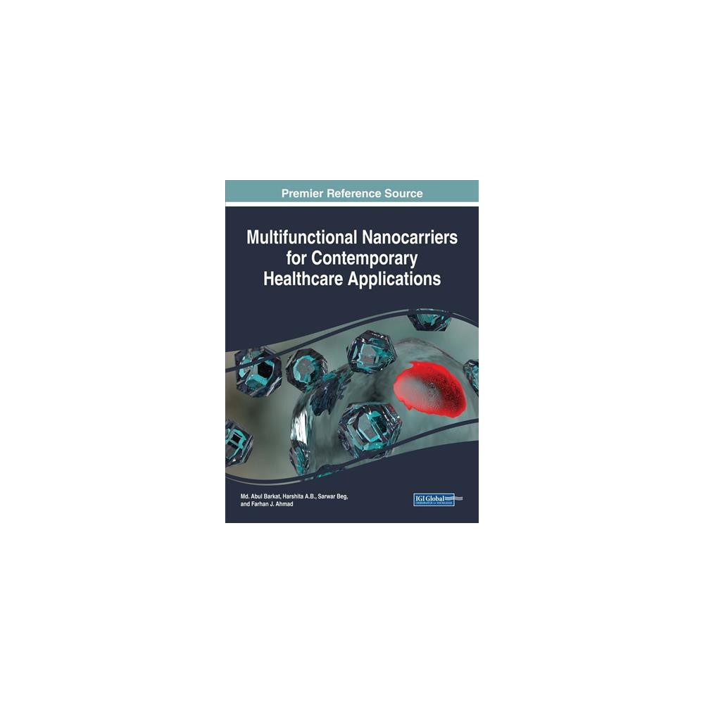 Multifunctional Nanocarriers for Contemporary Healthcare Applications - (Hardcover)