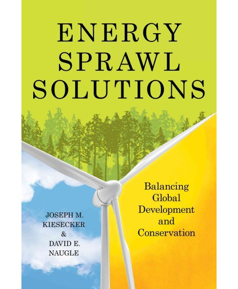 Energy Sprawl Solutions : Balancing Global Development and Conservation (Hardcover) (Joseph M. Kiesecker - image 1 of 1