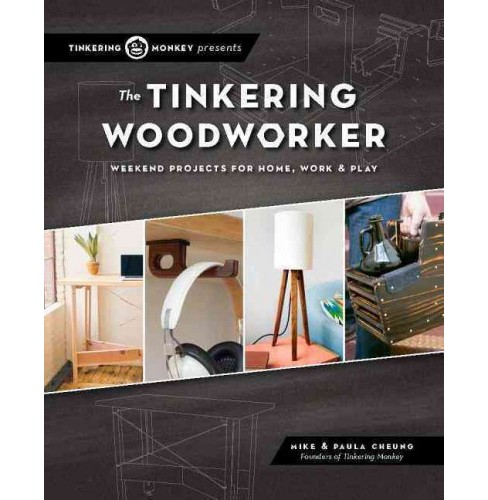 Tinkering Woodworker : Weekend Projects for Work, Home & Play (Paperback) (Mike Cheung) - image 1 of 1