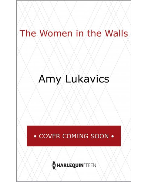 Women in the Walls -  Reprint (Harlequin Teen) by Amy Lukavics (Paperback) - image 1 of 1