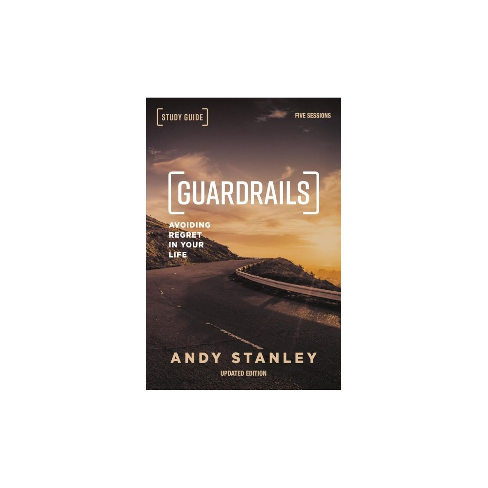 Guardrails : Avoiding Regret in Your Life, 5 Sessions - Stg Upd by Andy Stanley (Paperback)