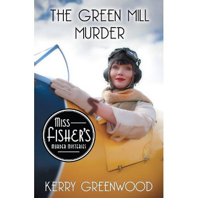 The Green Mill Murder - (Miss Fisher's Murder Mysteries) by  Kerry Greenwood (Paperback)