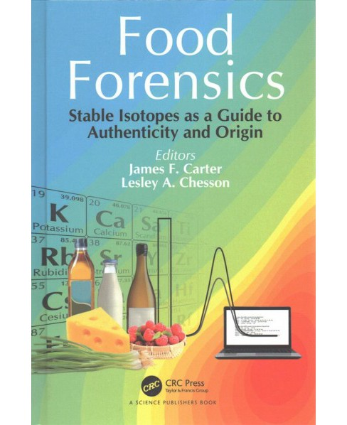 Food Forensics : Stable Isotopes As a Guide to Authenticity and Origin (Hardcover) - image 1 of 1