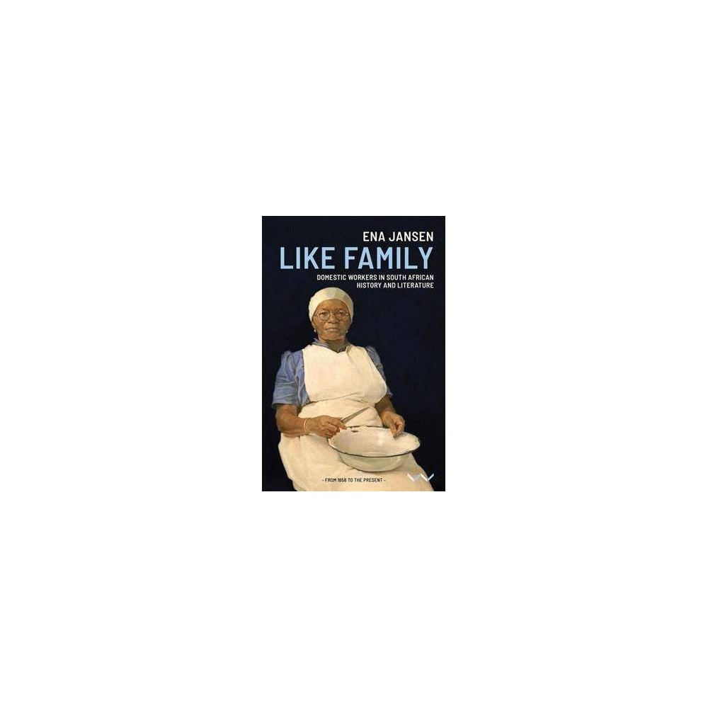 Like Family : Domestic Workers in South African History and Literature - by Ena Jansen (Paperback)