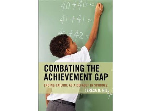 Combating the Achievement Gap : Ending Failure As a Default in Schools (Paperback) (Teresa D. Hill) - image 1 of 1