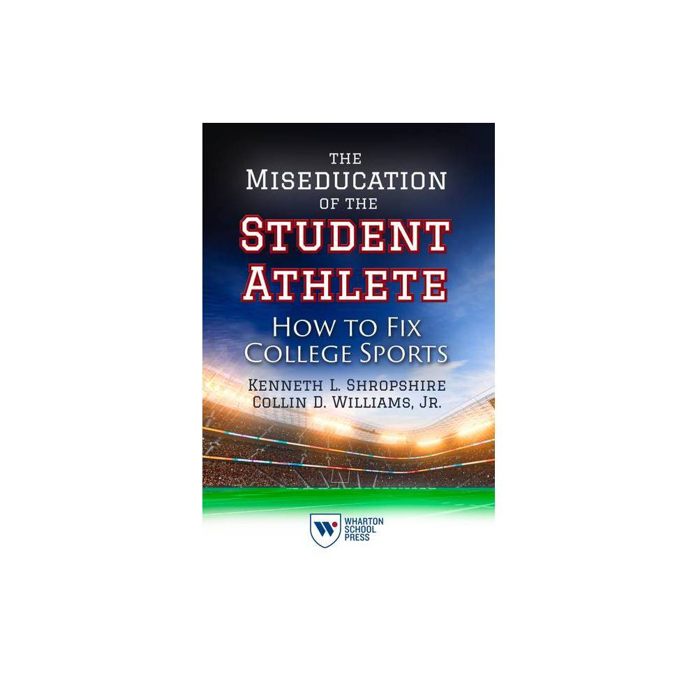The Miseducation Of The Student Athlete By Kenneth L Shropshire Collin D Williams Paperback