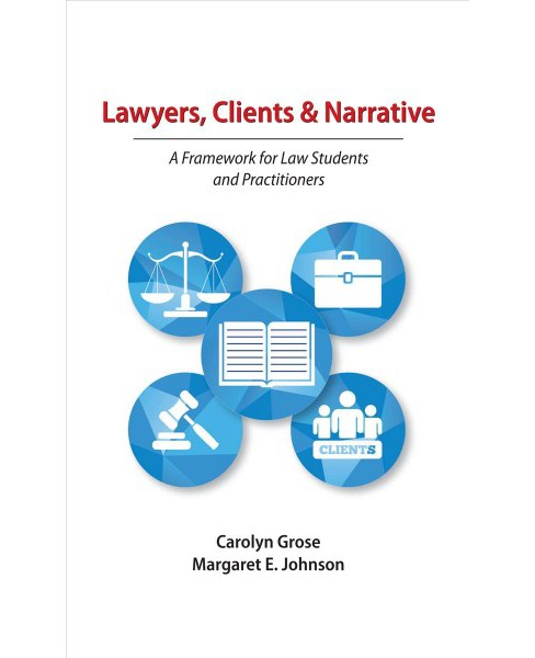 Lawyers, Clients & Narrative : A Framework for Law Students and Practitioners (Paperback) (Carolyn Grose - image 1 of 1