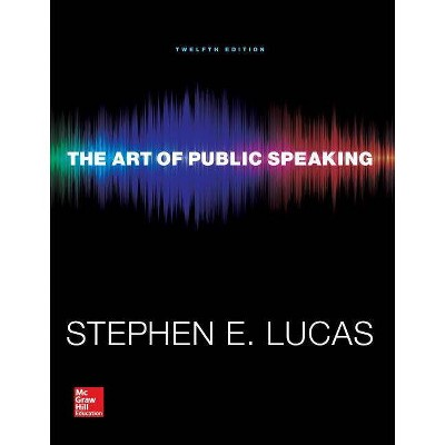 The Art of Public Speaking - 12th Edition by  Stephen Lucas (Paperback)