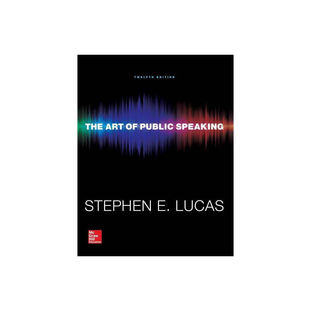 The Art Of Public Speaking 12th Edition By Stephen Lucas Paperback