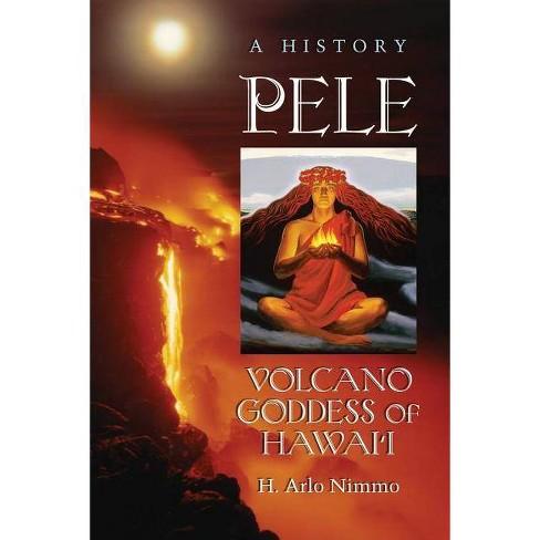 Pele, Volcano Goddess of Hawai'i - by  H Arlo Nimmo (Paperback) - image 1 of 1