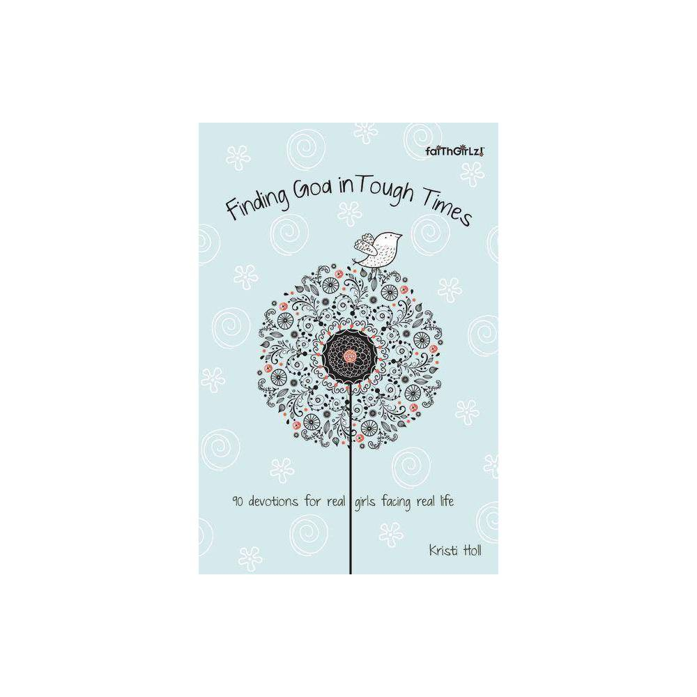 Finding God In Tough Times Faithgirlz By Kristi Holl Paperback